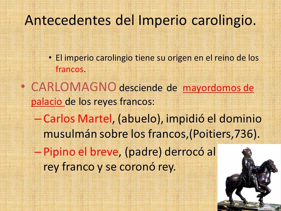 El imperio carolingio tiene su origen en el reino de los francos. CARLOMAGNO desciende de mayordomos de palacio de los reyes francos: – Carlos Martel,