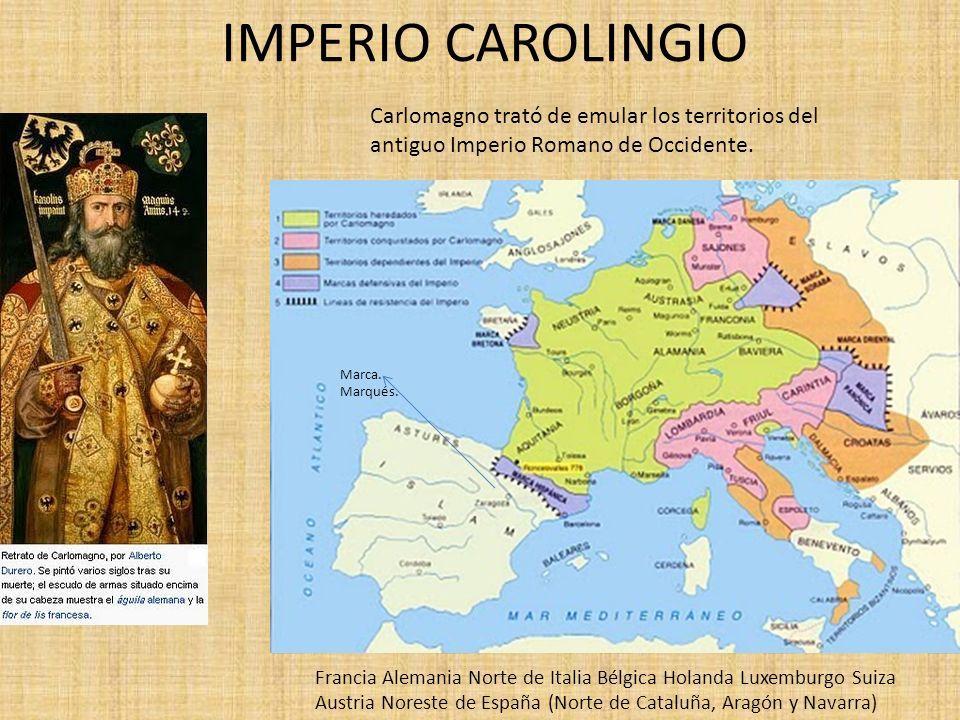 IMPERIO CAROLINGIO Carlomagno trató de emular los territorios del antiguo Imperio Romano de Occidente. Marca. Marqués. Francia Alemania Norte de Itali