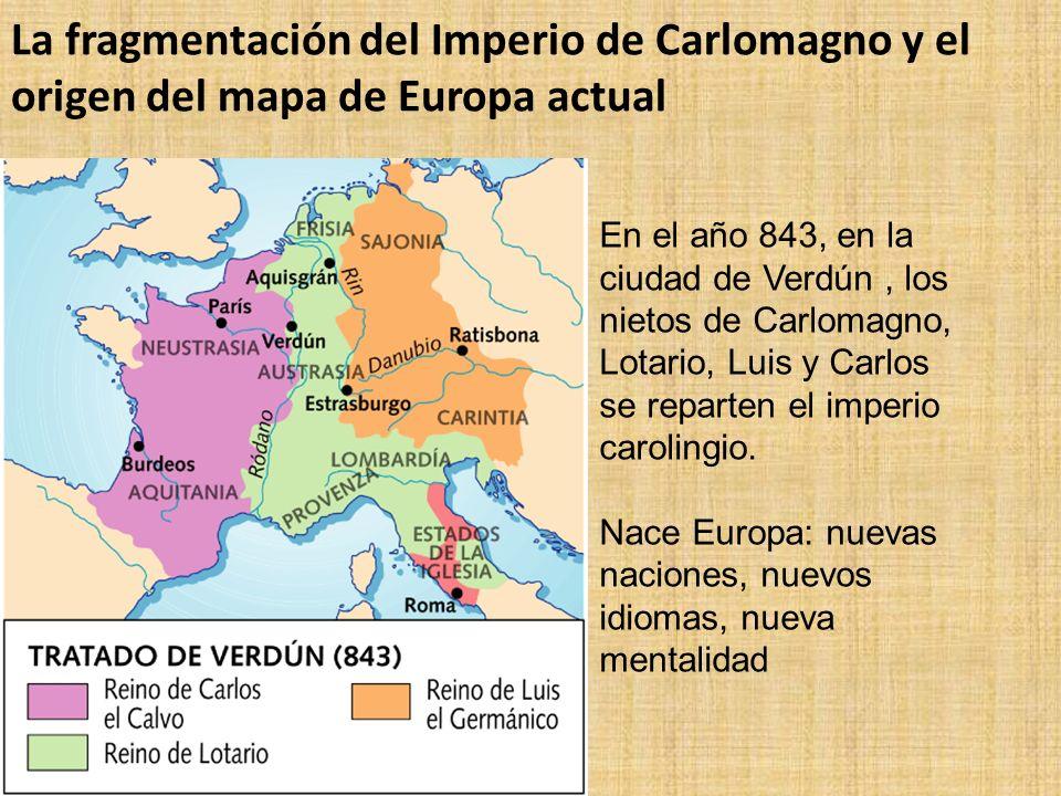 La fragmentación del Imperio de Carlomagno y el origen del mapa de Europa actual En el año 843, en la ciudad de Verdún, los nietos de Carlomagno, Lota