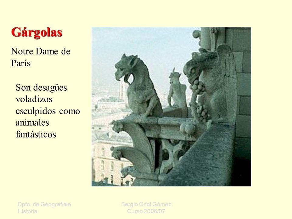 Dpto. de Geografía e Historia Sergio Oriol Gómez Curso 2006/07 Gárgolas Notre Dame de París Son desagües voladizos esculpidos como animales fantástico