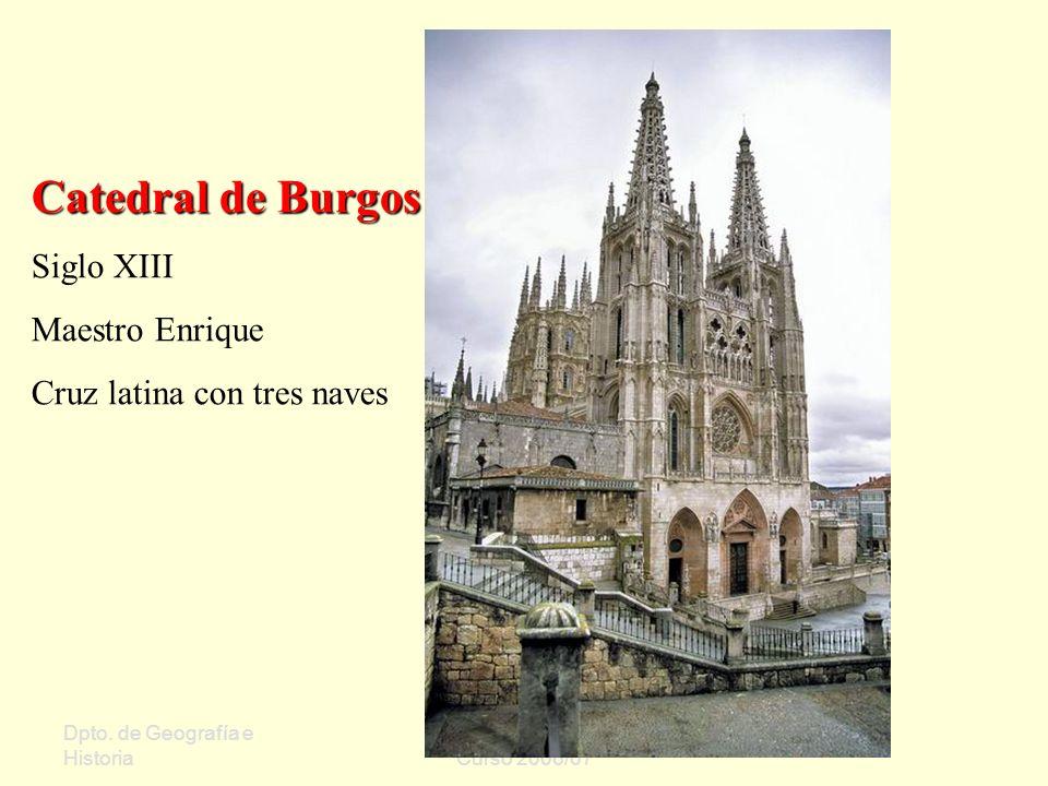Dpto. de Geografía e Historia Sergio Oriol Gómez Curso 2006/07 Catedral de Burgos Siglo XIII Maestro Enrique Cruz latina con tres naves