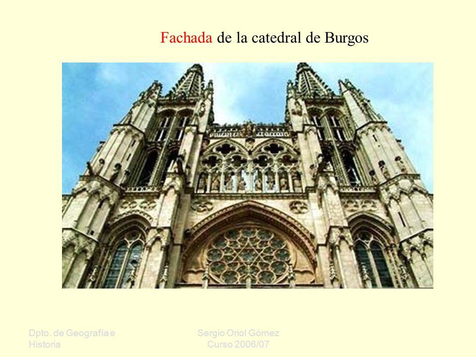 Dpto. de Geografía e Historia Sergio Oriol Gómez Curso 2006/07 Fachada de la catedral de Burgos