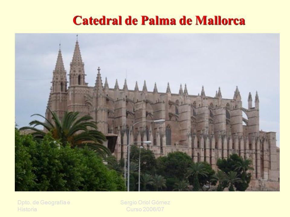 Dpto. de Geografía e Historia Sergio Oriol Gómez Curso 2006/07 Catedral de Palma de Mallorca