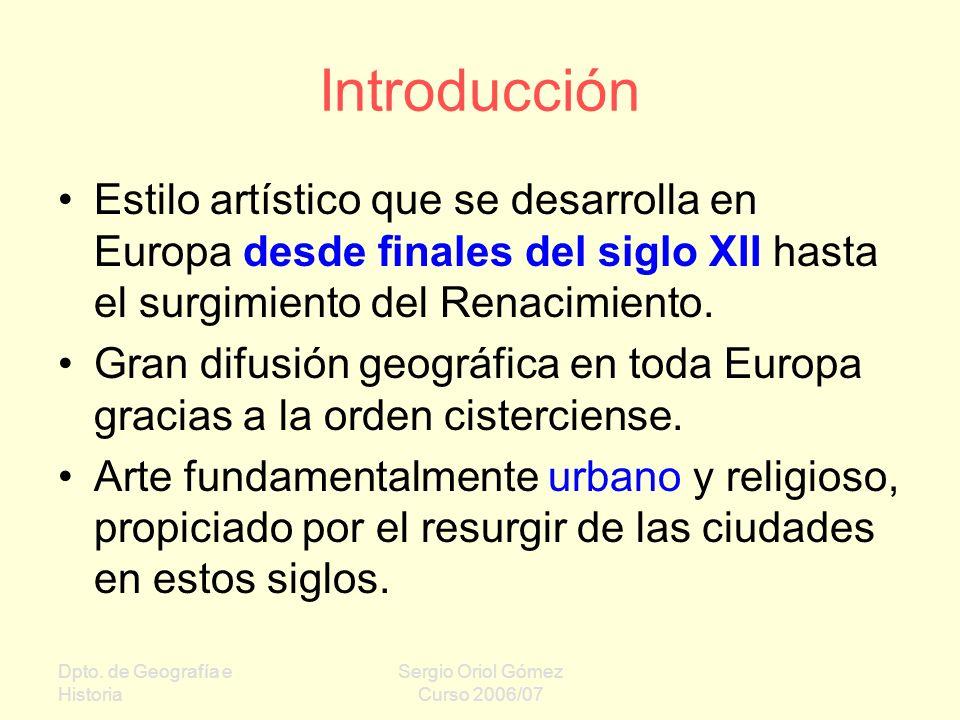 Dpto. de Geografía e Historia Sergio Oriol Gómez Curso 2006/07 Introducción Estilo artístico que se desarrolla en Europa desde finales del siglo XII h