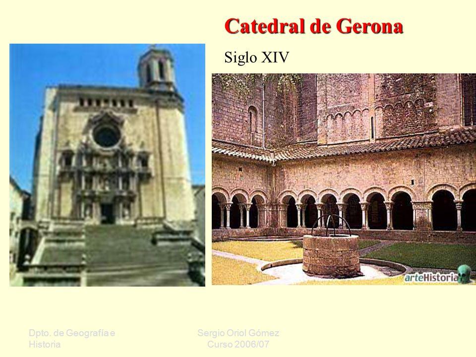 Dpto. de Geografía e Historia Sergio Oriol Gómez Curso 2006/07 Catedral de Gerona Siglo XIV