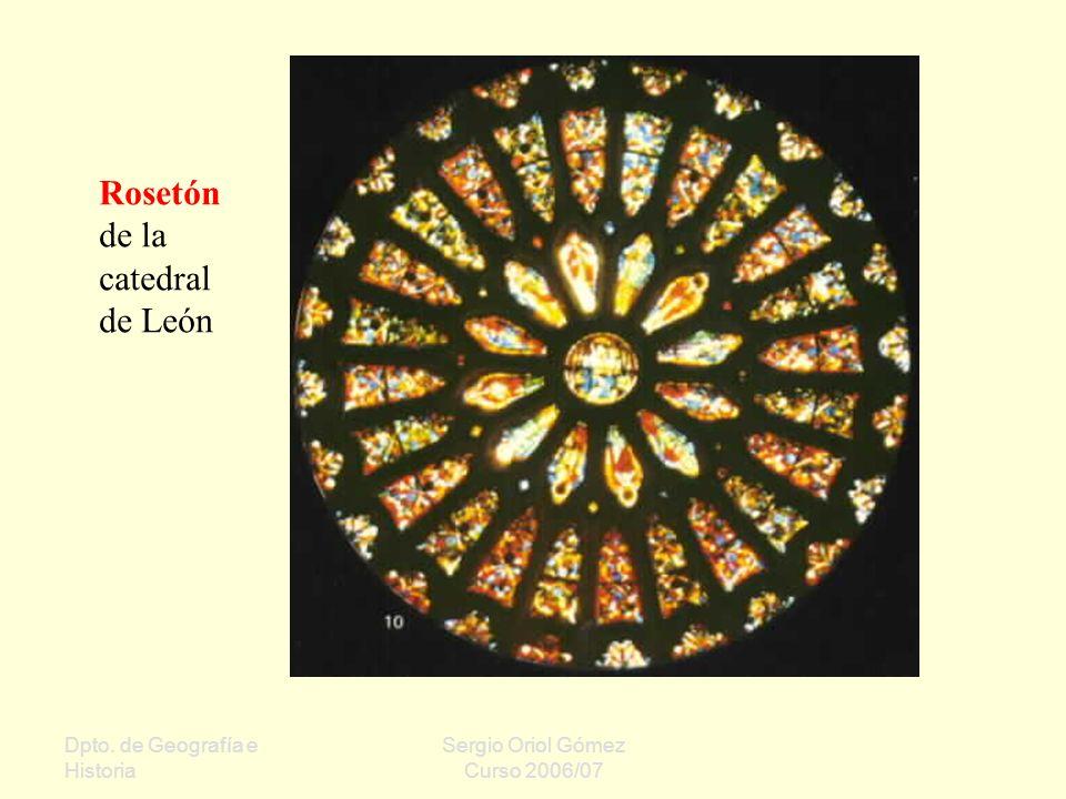 Dpto. de Geografía e Historia Sergio Oriol Gómez Curso 2006/07 Rosetón de la catedral de León