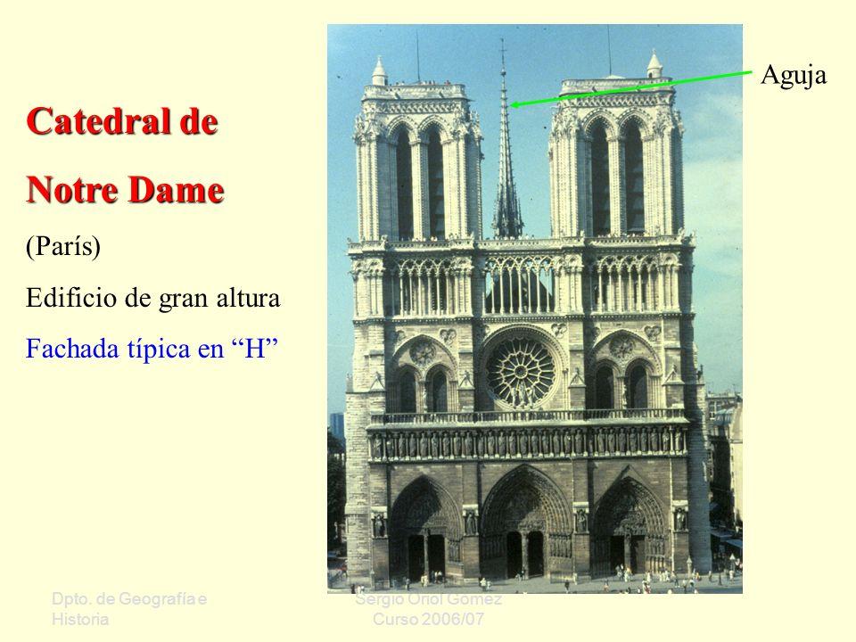 Dpto. de Geografía e Historia Sergio Oriol Gómez Curso 2006/07 Catedral de Notre Dame (París) Edificio de gran altura Fachada típica en H Aguja