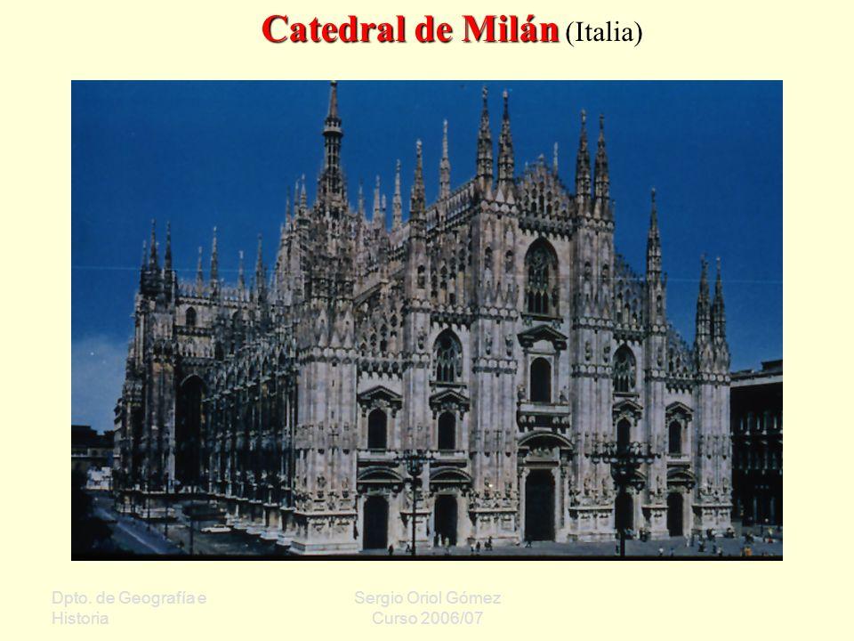 Dpto. de Geografía e Historia Sergio Oriol Gómez Curso 2006/07 Catedral de Milán Catedral de Milán (Italia)