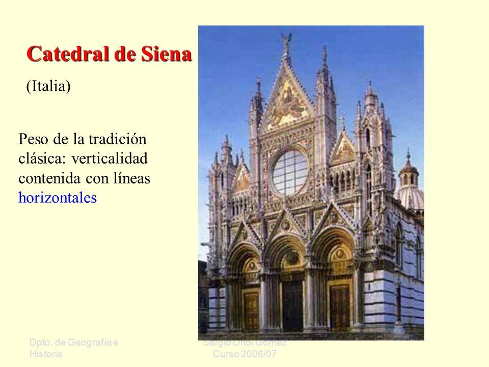 Dpto. de Geografía e Historia Sergio Oriol Gómez Curso 2006/07 Catedral de Siena (Italia) Peso de la tradición clásica: verticalidad contenida con lín