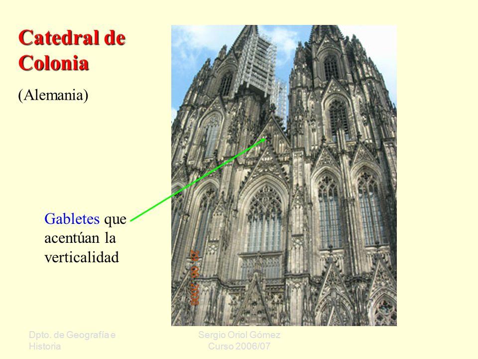 Dpto. de Geografía e Historia Sergio Oriol Gómez Curso 2006/07 Catedral de Colonia (Alemania) Gabletes que acentúan la verticalidad