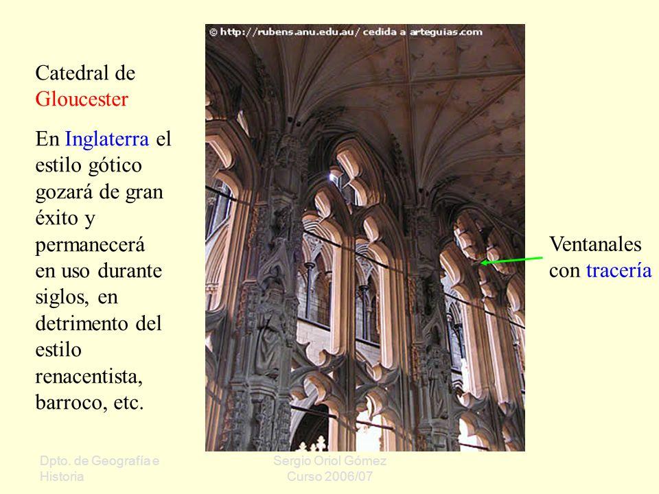 Dpto. de Geografía e Historia Sergio Oriol Gómez Curso 2006/07 Catedral de Gloucester En Inglaterra el estilo gótico gozará de gran éxito y permanecer