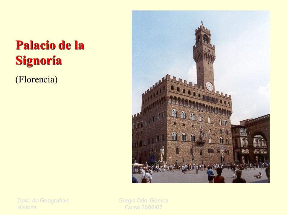 Dpto. de Geografía e Historia Sergio Oriol Gómez Curso 2006/07 Palacio de la Signoría (Florencia)