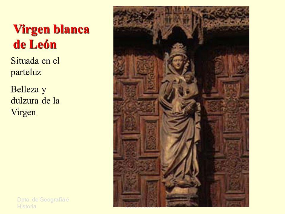 Dpto. de Geografía e Historia Sergio Oriol Gómez Curso 2006/07 Virgen blanca de León Situada en el parteluz Belleza y dulzura de la Virgen