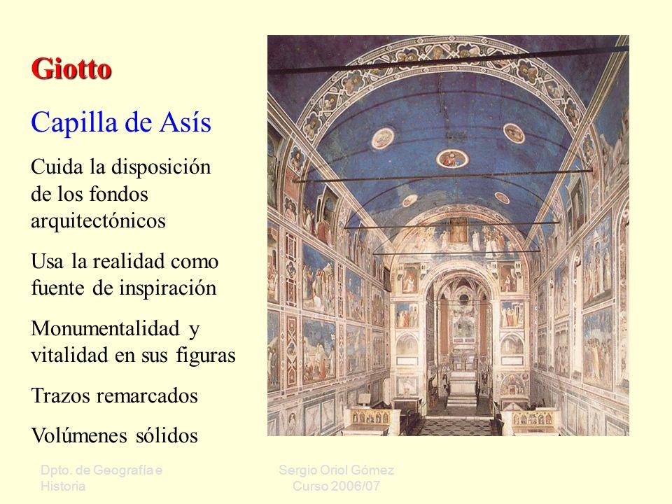 Dpto. de Geografía e Historia Sergio Oriol Gómez Curso 2006/07 Giotto Capilla de Asís Cuida la disposición de los fondos arquitectónicos Usa la realid