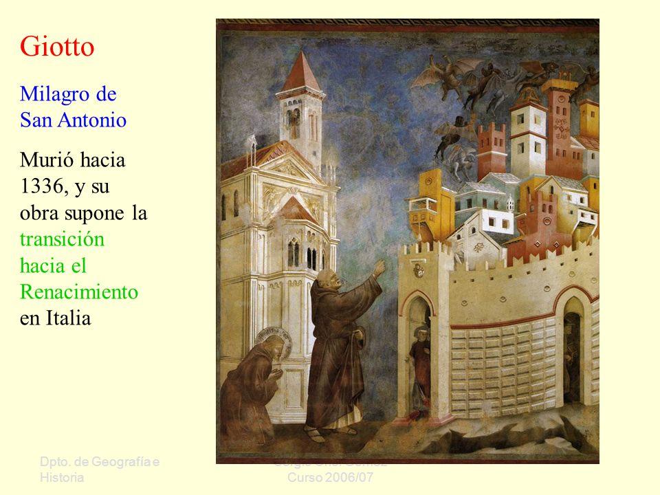 Dpto. de Geografía e Historia Sergio Oriol Gómez Curso 2006/07 Milagro de San Antonio Murió hacia 1336, y su obra supone la transición hacia el Renaci