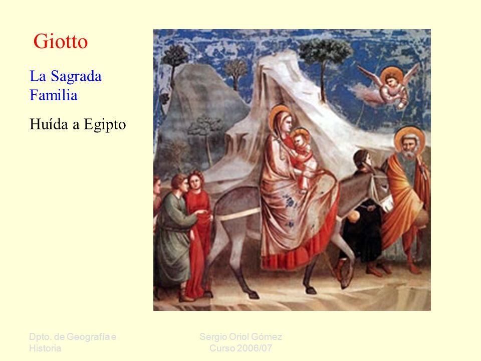 Dpto. de Geografía e Historia Sergio Oriol Gómez Curso 2006/07 La Sagrada Familia Huída a Egipto Giotto