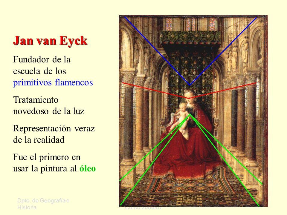 Dpto. de Geografía e Historia Sergio Oriol Gómez Curso 2006/07 Jan van Eyck Fundador de la escuela de los primitivos flamencos Tratamiento novedoso de