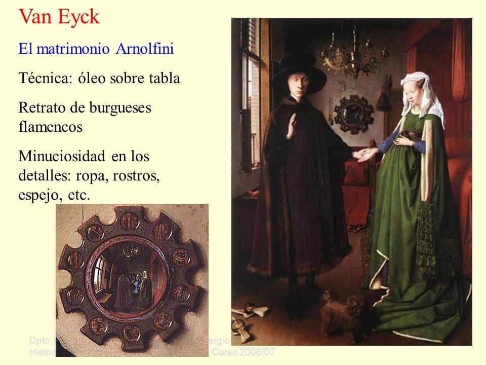 Dpto. de Geografía e Historia Sergio Oriol Gómez Curso 2006/07 Van Eyck El matrimonio Arnolfini Técnica: óleo sobre tabla Retrato de burgueses flamenc