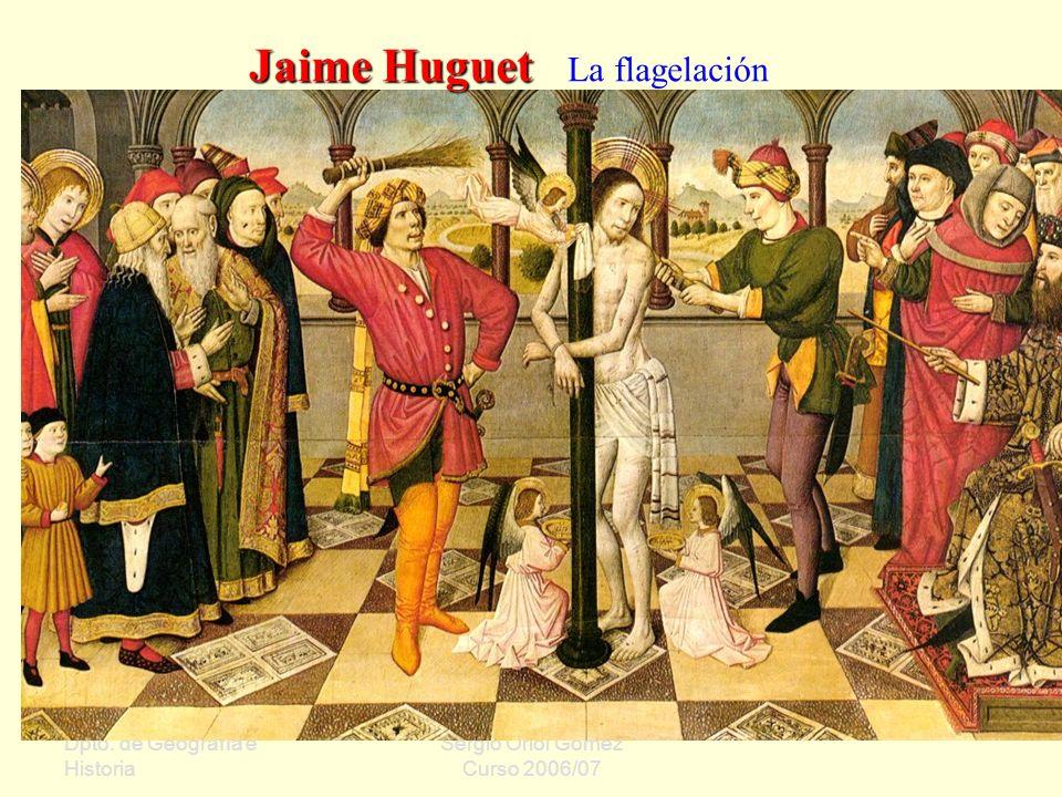 Dpto. de Geografía e Historia Sergio Oriol Gómez Curso 2006/07 Jaime Huguet Jaime Huguet La flagelación