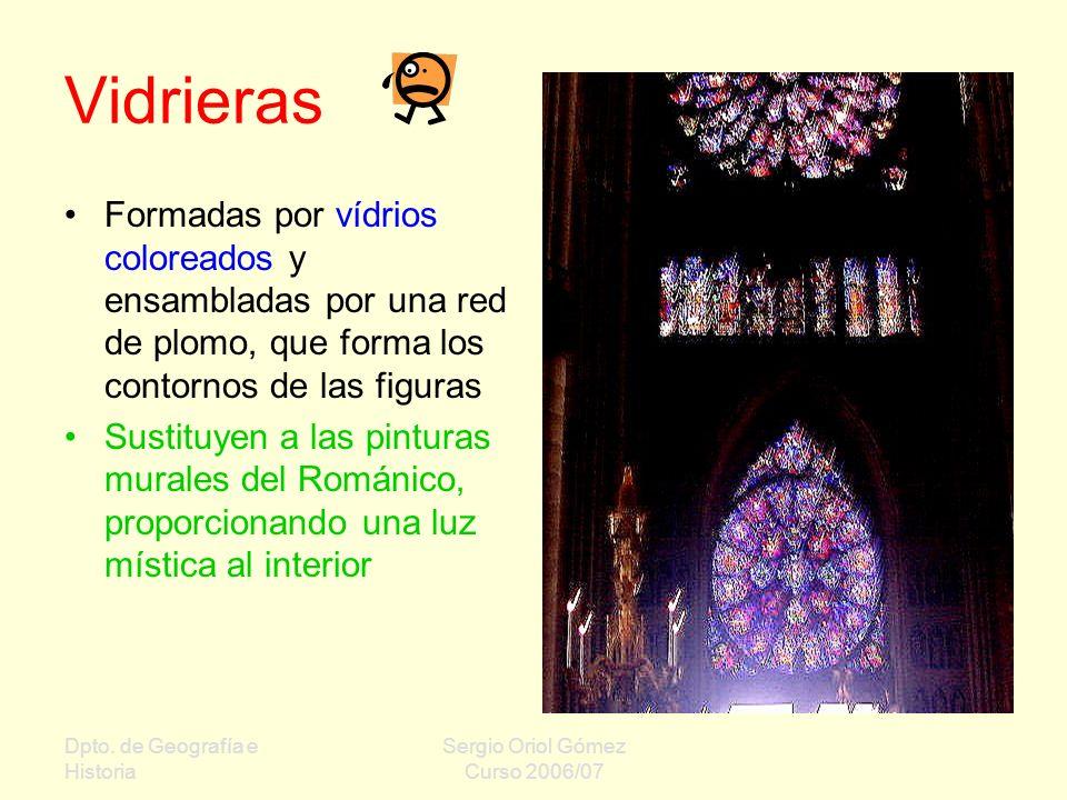 Dpto. de Geografía e Historia Sergio Oriol Gómez Curso 2006/07 Vidrieras Formadas por vídrios coloreados y ensambladas por una red de plomo, que forma