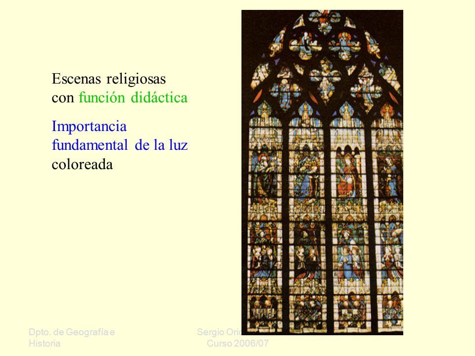 Dpto. de Geografía e Historia Sergio Oriol Gómez Curso 2006/07 Escenas religiosas con función didáctica Importancia fundamental de la luz coloreada
