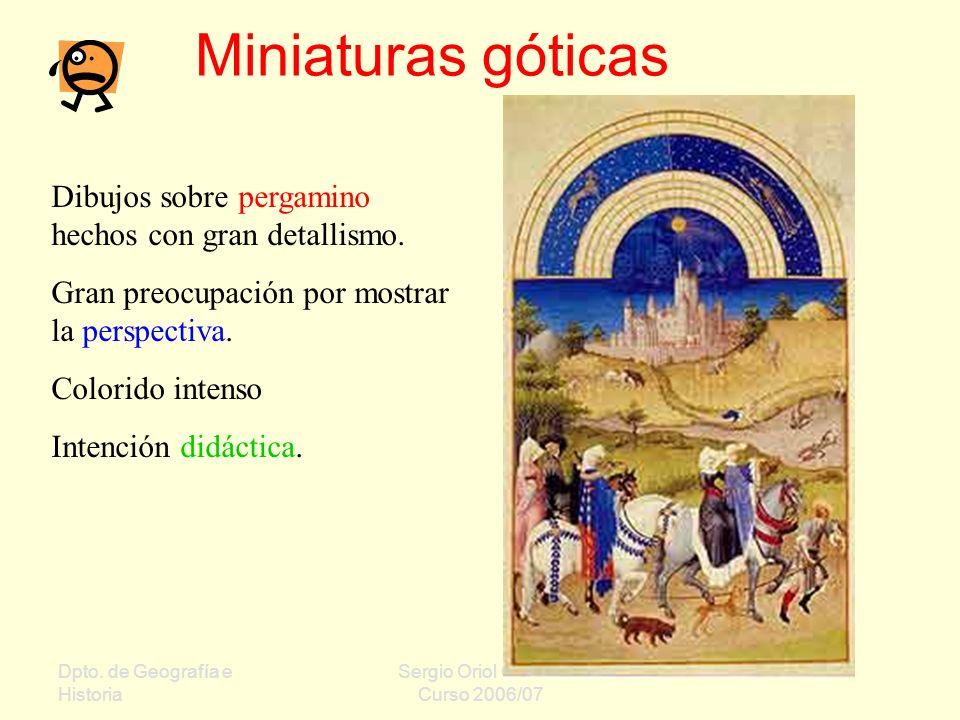 Dpto. de Geografía e Historia Sergio Oriol Gómez Curso 2006/07 Miniaturas góticas Dibujos sobre pergamino hechos con gran detallismo. Gran preocupació