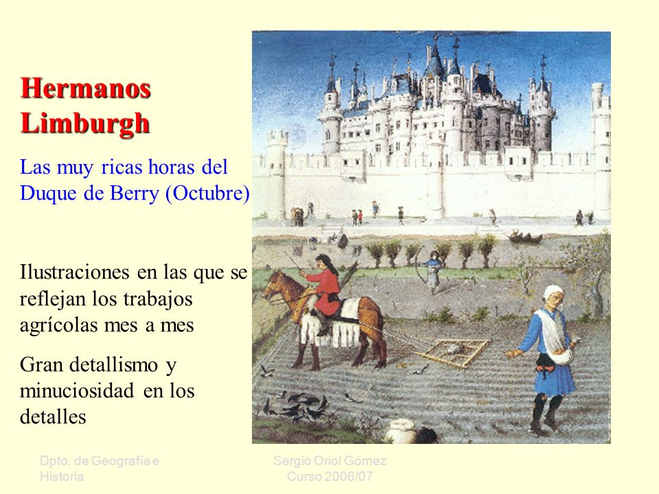 Dpto. de Geografía e Historia Sergio Oriol Gómez Curso 2006/07 Hermanos Limburgh Las muy ricas horas del Duque de Berry (Octubre) Ilustraciones en las