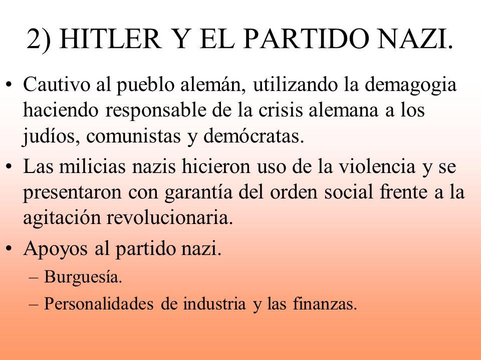 2) HITLER Y EL PARTIDO NAZI. Cautivo al pueblo alemán, utilizando la demagogia haciendo responsable de la crisis alemana a los judíos, comunistas y de