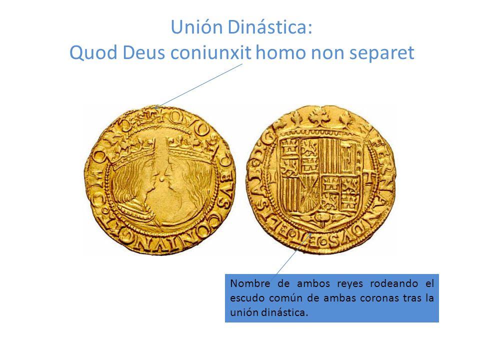 Unión Dinástica: Quod Deus coniunxit homo non separet Nombre de ambos reyes rodeando el escudo común de ambas coronas tras la unión dinástica.