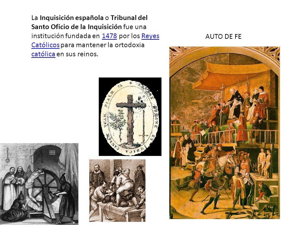 AUTO DE FE La Inquisición española o Tribunal del Santo Oficio de la Inquisición fue una institución fundada en 1478 por los Reyes Católicos para mant