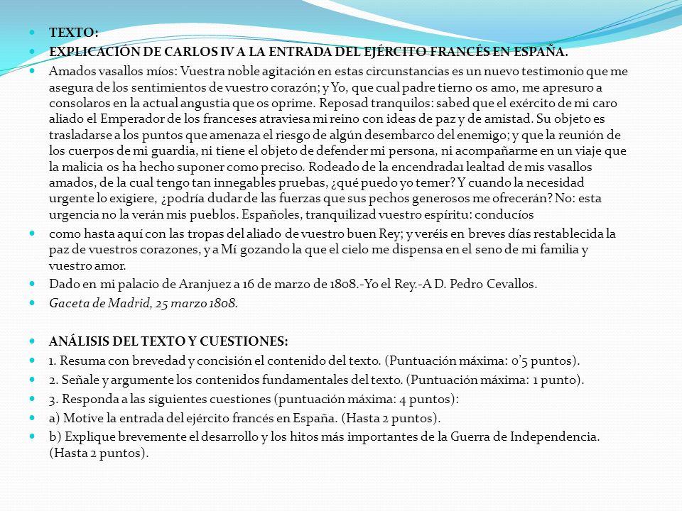 TEXTO: EXPLICACIÓN DE CARLOS IV A LA ENTRADA DEL EJÉRCITO FRANCÉS EN ESPAÑA. Amados vasallos míos: Vuestra noble agitación en estas circunstancias es