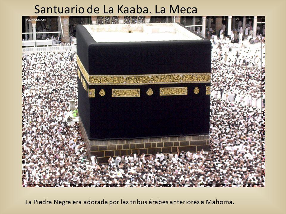 Santuario de La Kaaba. La Meca La Piedra Negra era adorada por las tribus árabes anteriores a Mahoma.
