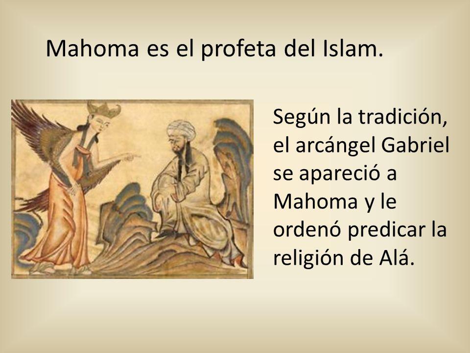 Según la tradición, el arcángel Gabriel se apareció a Mahoma y le ordenó predicar la religión de Alá. Mahoma es el profeta del Islam.