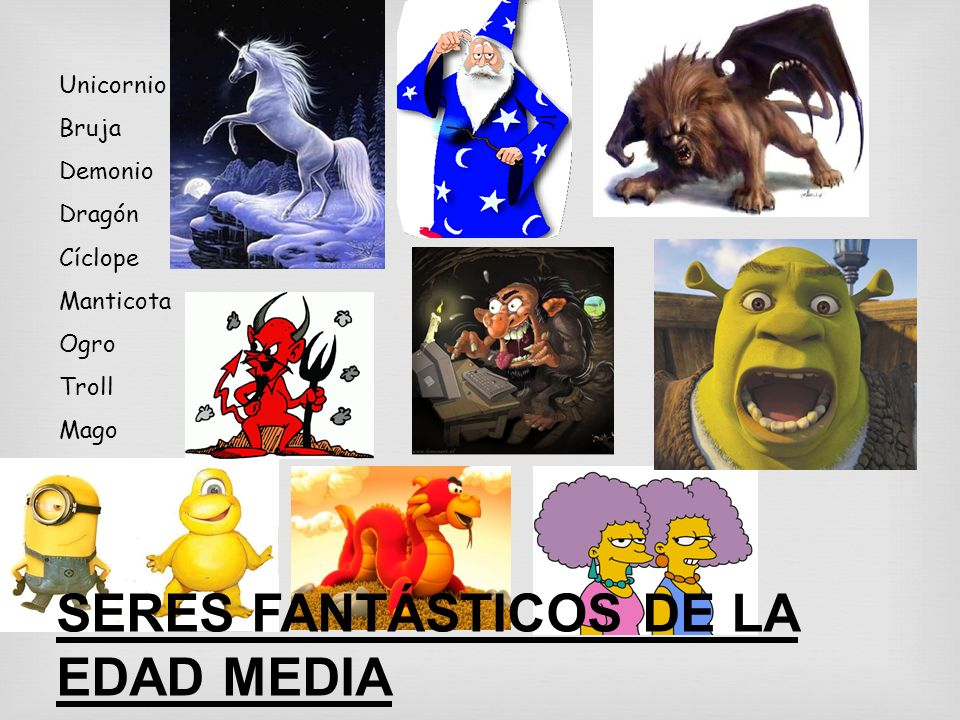 Unicornio Bruja Demonio Dragón Cíclope Manticota Ogro Troll Mago SERES FANTÁSTICOS DE LA EDAD MEDIA