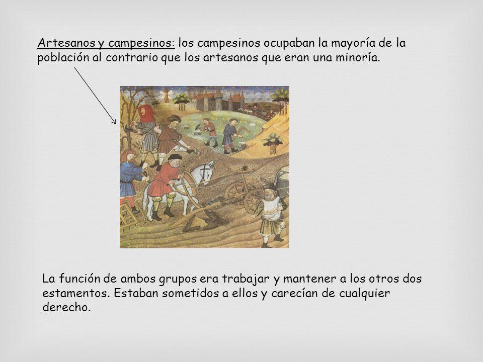 Artesanos y campesinos: los campesinos ocupaban la mayoría de la población al contrario que los artesanos que eran una minoría. La función de ambos gr