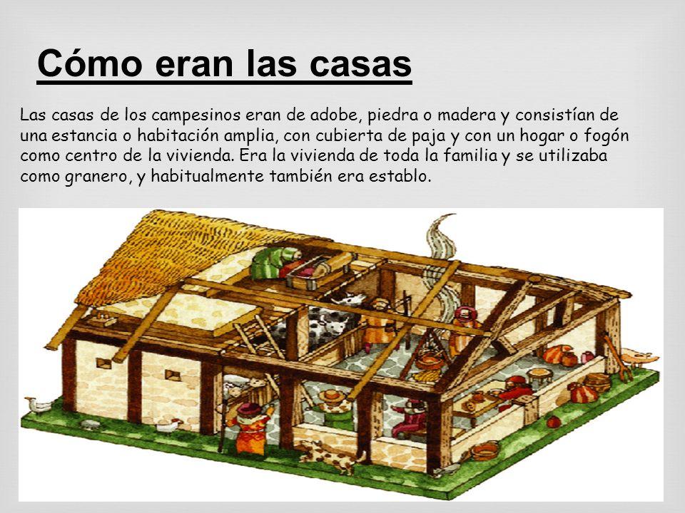Cómo eran las casas Las casas de los campesinos eran de adobe, piedra o madera y consistían de una estancia o habitación amplia, con cubierta de paja