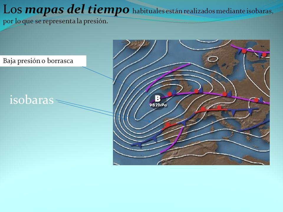 Los mapas del tiempo habituales están realizados mediante isobaras, por lo que se representa la presión. Baja presión o borrasca isobaras