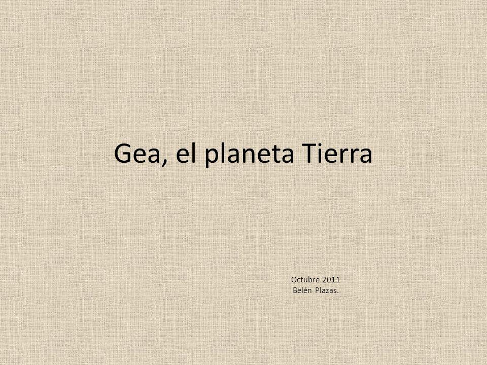 Gea, el planeta Tierra Octubre 2011 Belén Plazas.