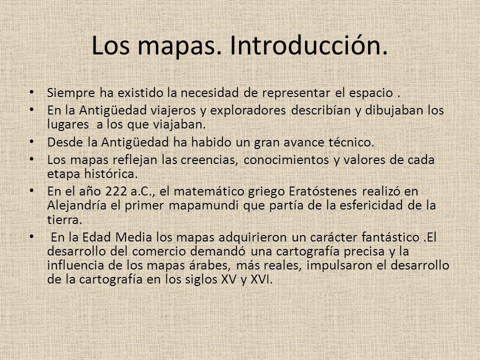 Los mapas. Introducción. Siempre ha existido la necesidad de representar el espacio. En la Antigüedad viajeros y exploradores describían y dibujaban l