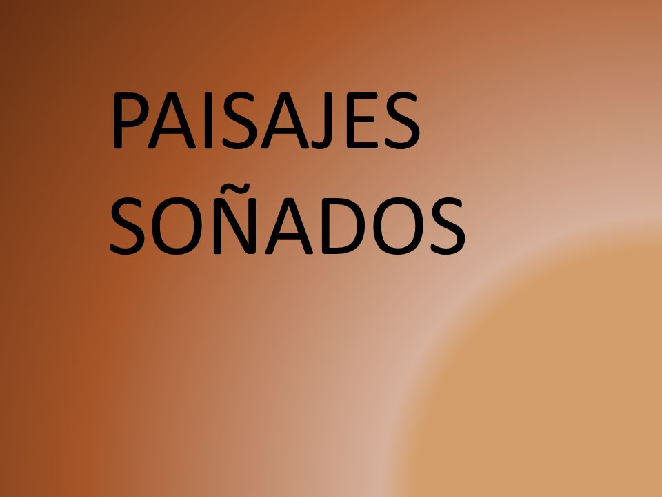 PAISAJES SOÑADOS