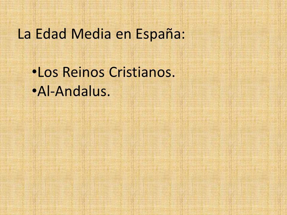 La Edad Media en España: Los Reinos Cristianos. Al-Andalus.
