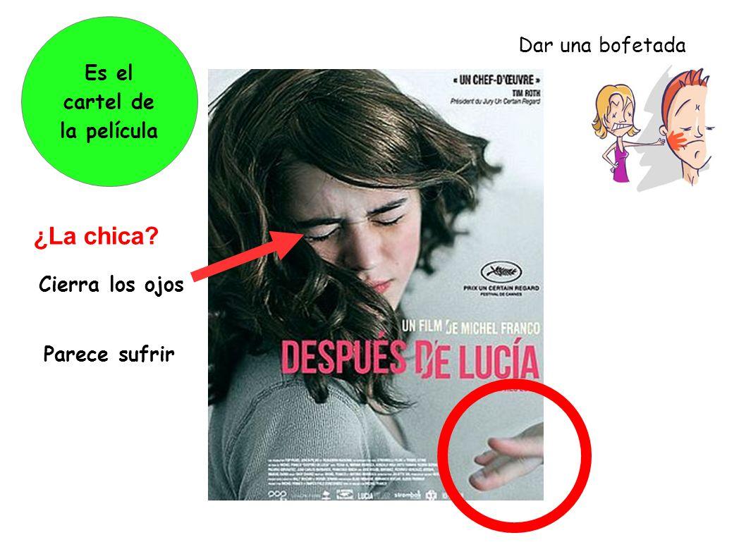 Es el cartel de la película Dar una bofetada ¿La chica? Cierra los ojos Parece sufrir