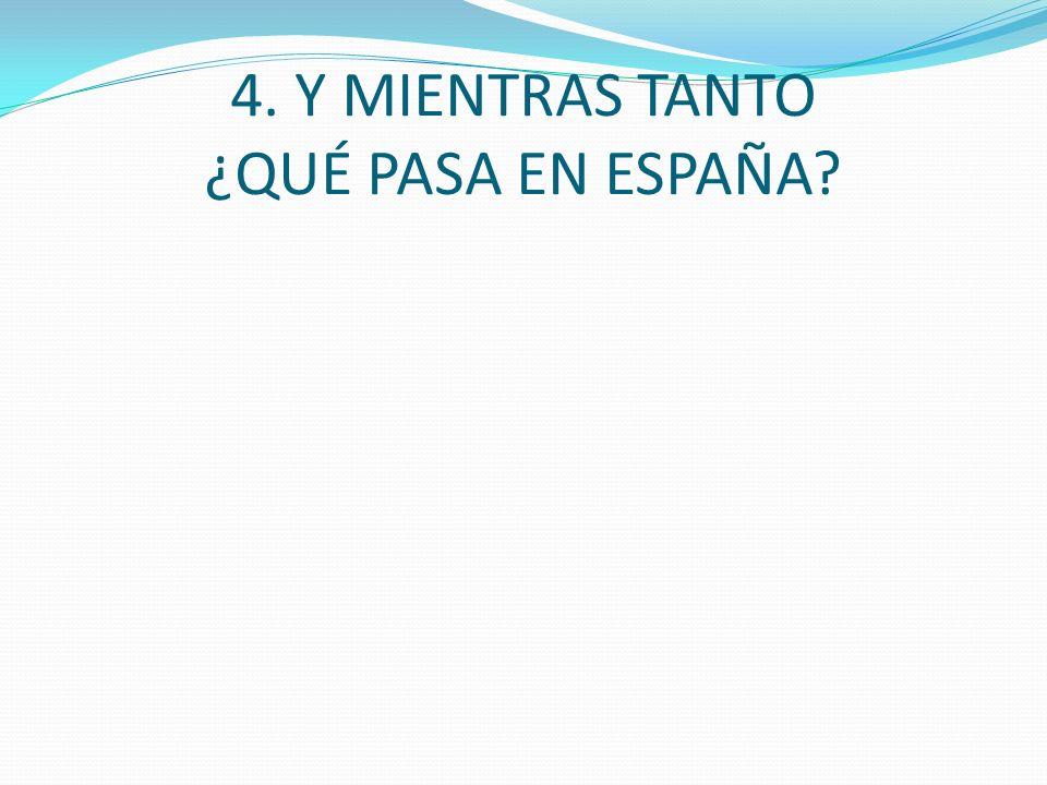4. Y MIENTRAS TANTO ¿QUÉ PASA EN ESPAÑA?