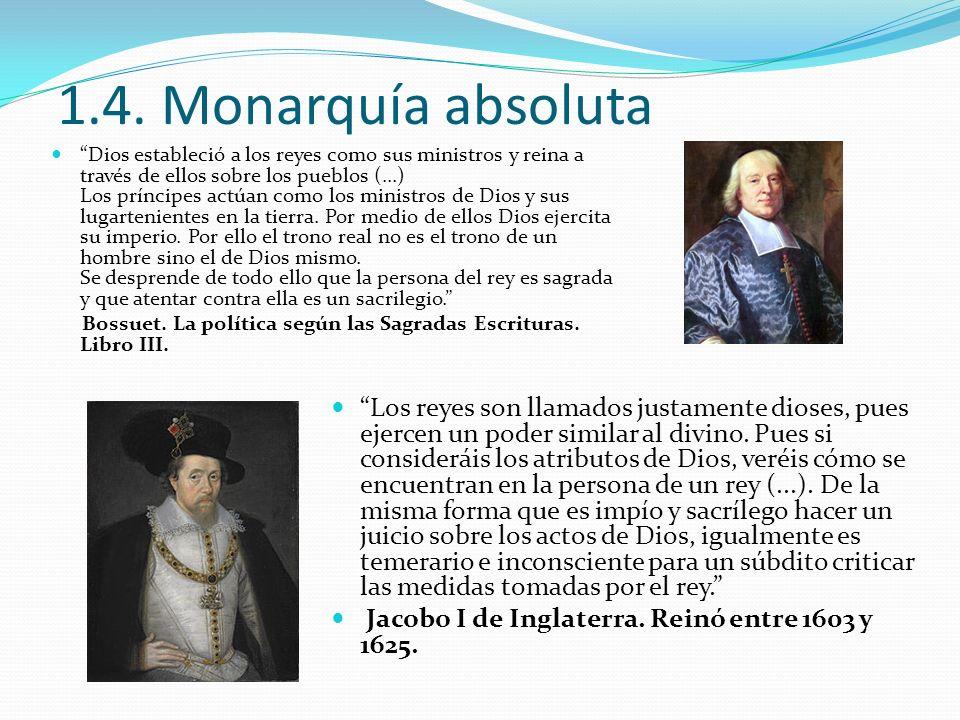1.4. Monarquía absoluta Los reyes son llamados justamente dioses, pues ejercen un poder similar al divino. Pues si consideráis los atributos de Dios,