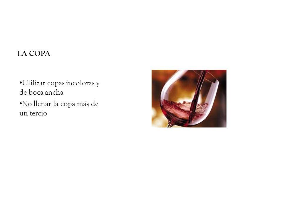 LA COPA Utilizar copas incoloras y de boca ancha No llenar la copa más de un tercio