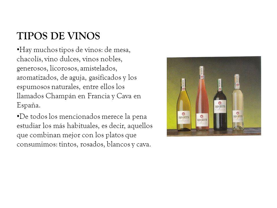 TIPOS DE VINOS Hay muchos tipos de vinos: de mesa, chacolís, vino dulces, vinos nobles, generosos, licorosos, amistelados, aromatizados, de aguja, gas