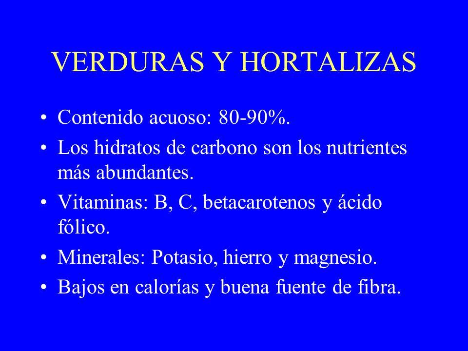 VERDURAS Y HORTALIZAS Contenido acuoso: 80-90%. Los hidratos de carbono son los nutrientes más abundantes. Vitaminas: B, C, betacarotenos y ácido fóli