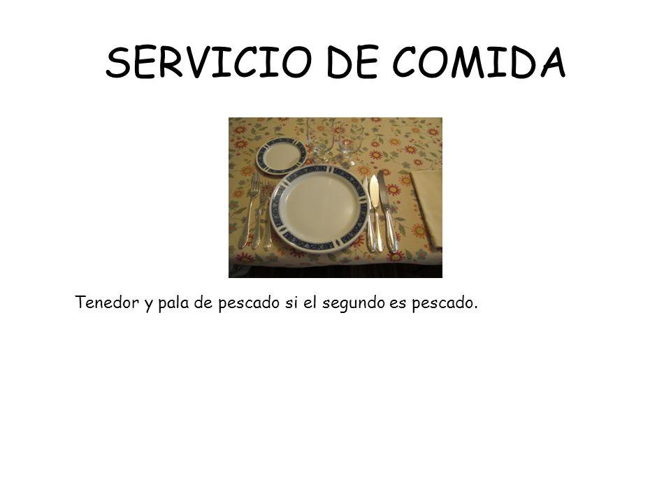 SERVICIO DE COMIDA Tenedor y pala de pescado si el segundo es pescado.