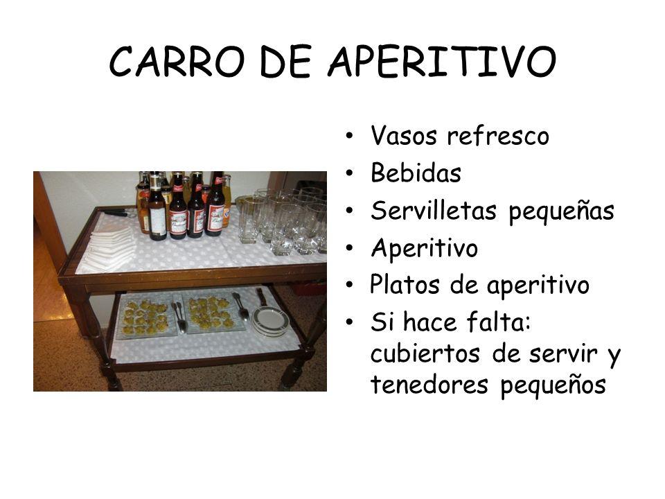 CARRO DE APERITIVO Vasos refresco Bebidas Servilletas pequeñas Aperitivo Platos de aperitivo Si hace falta: cubiertos de servir y tenedores pequeños