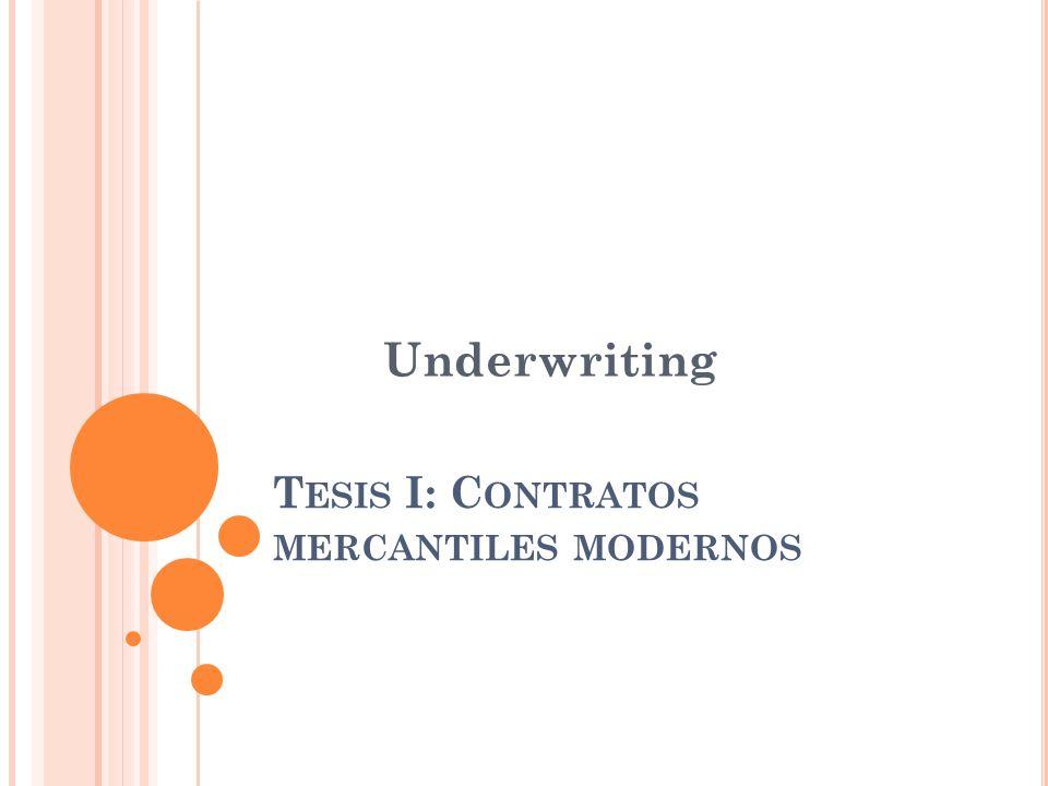 T ESIS I: C ONTRATOS MERCANTILES MODERNOS Underwriting